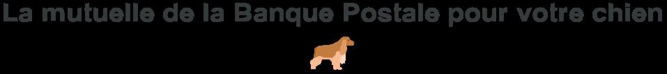 la banque postale mutuelle chien